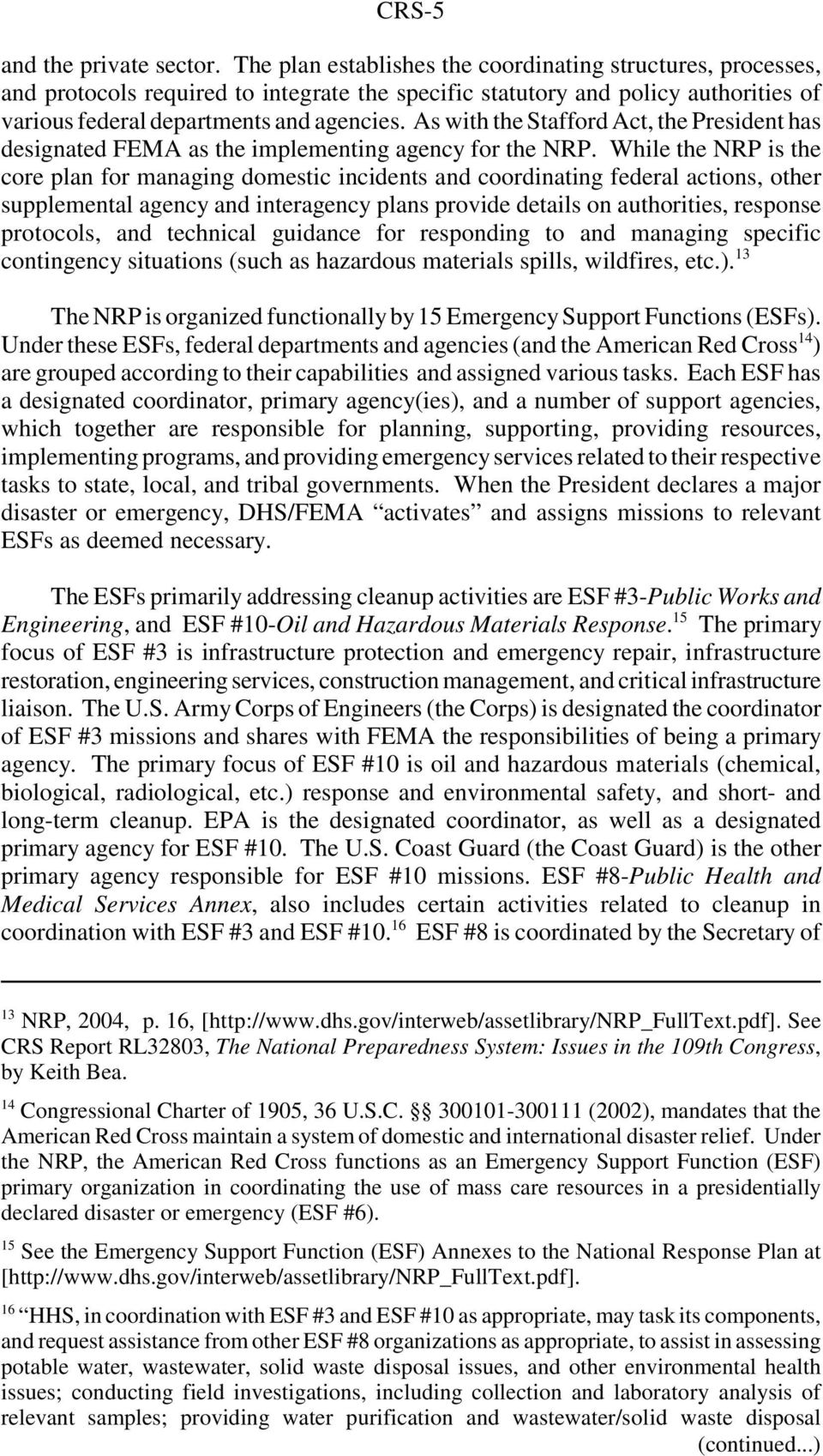 As with the Stafford Act, the President has designated FEMA as the implementing agency for the NRP.