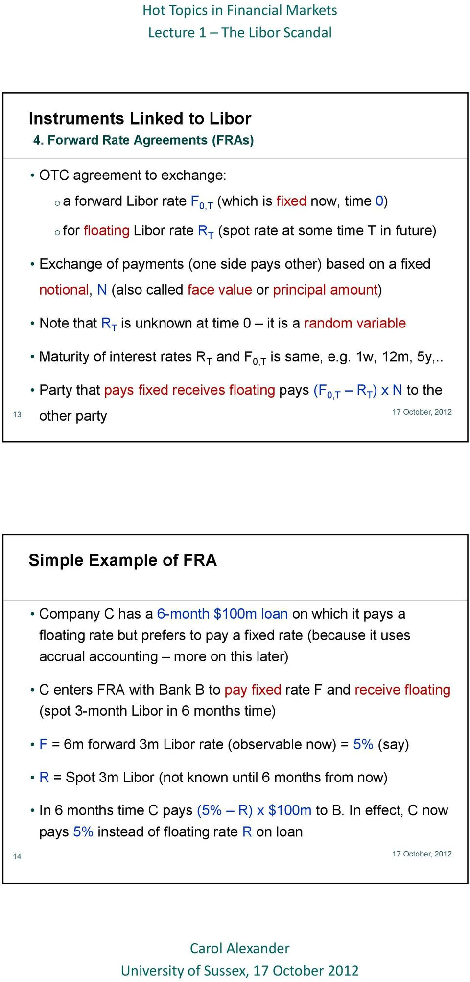payments (one side pays other) based on a fixed notional, N (also called face value or principal amount) Note that R T is unknown at time 0 it is a random variable Maturity of interest rates R T and