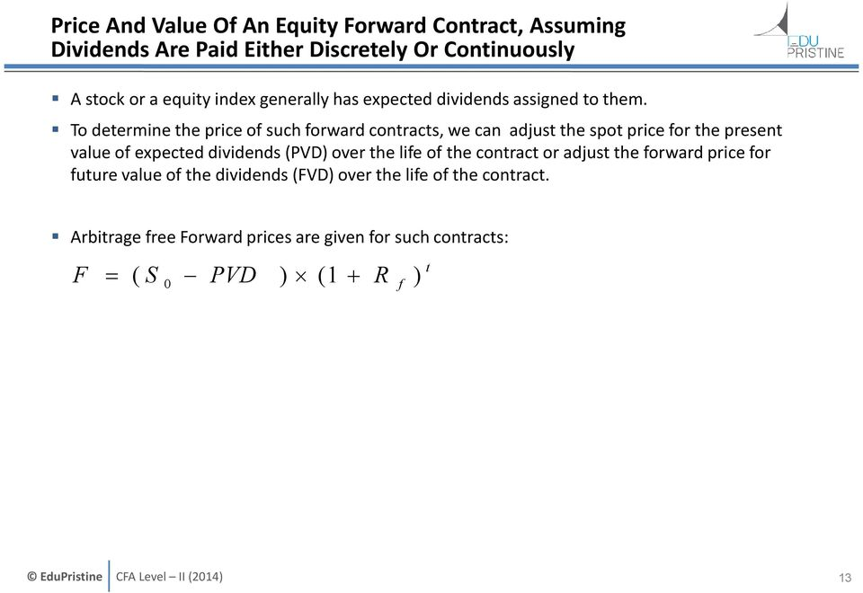 To determine the price of such forward contracts, we can adjust the spot price for the present value of expected dividends (PVD) over