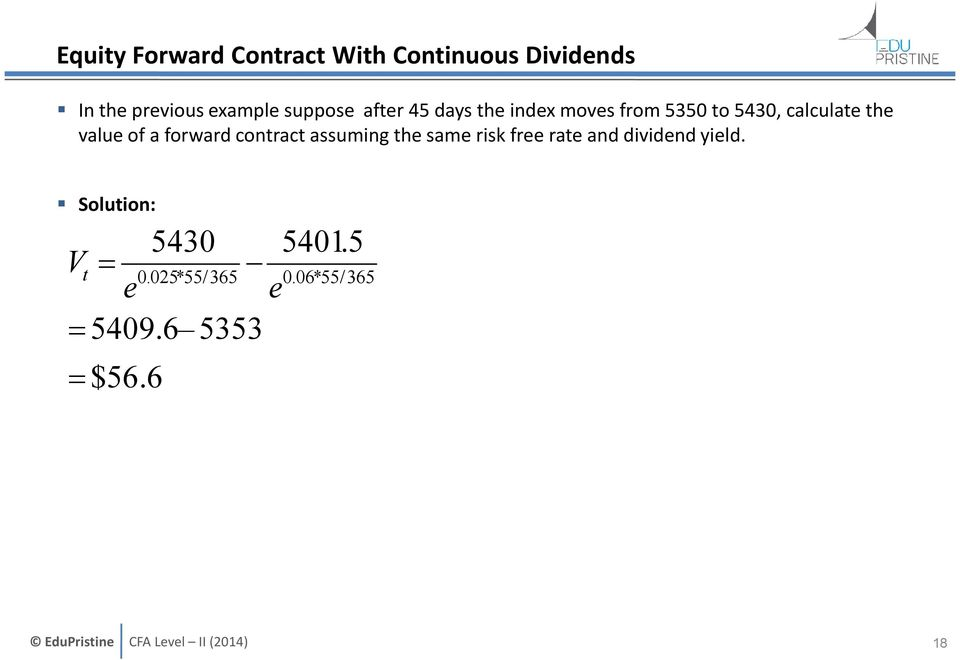 of a forward contract assuming the same risk free rate and dividend yield.