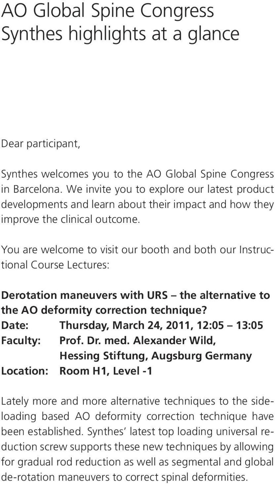 You are welcome to visit our booth and both our Instructional Course Lectures: Derotation maneuvers with URS the alternative to the AO deformity correction technique?