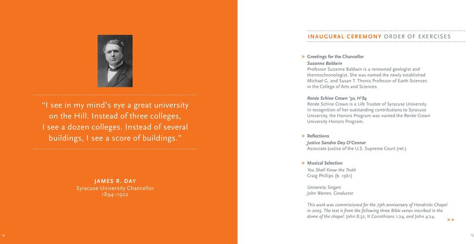 Instead of three colleges, I see a dozen colleges. Instead of several buildings, I see a score of buildings. Renée Schine Crown 50, H 84 Renée Schine Crown is a Life Trustee of Syracuse University.