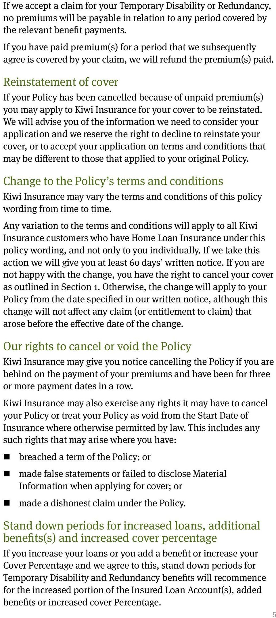 Reinstatement of cover If your Policy has been cancelled because of unpaid premium(s) you may apply to Kiwi Insurance for your cover to be reinstated.