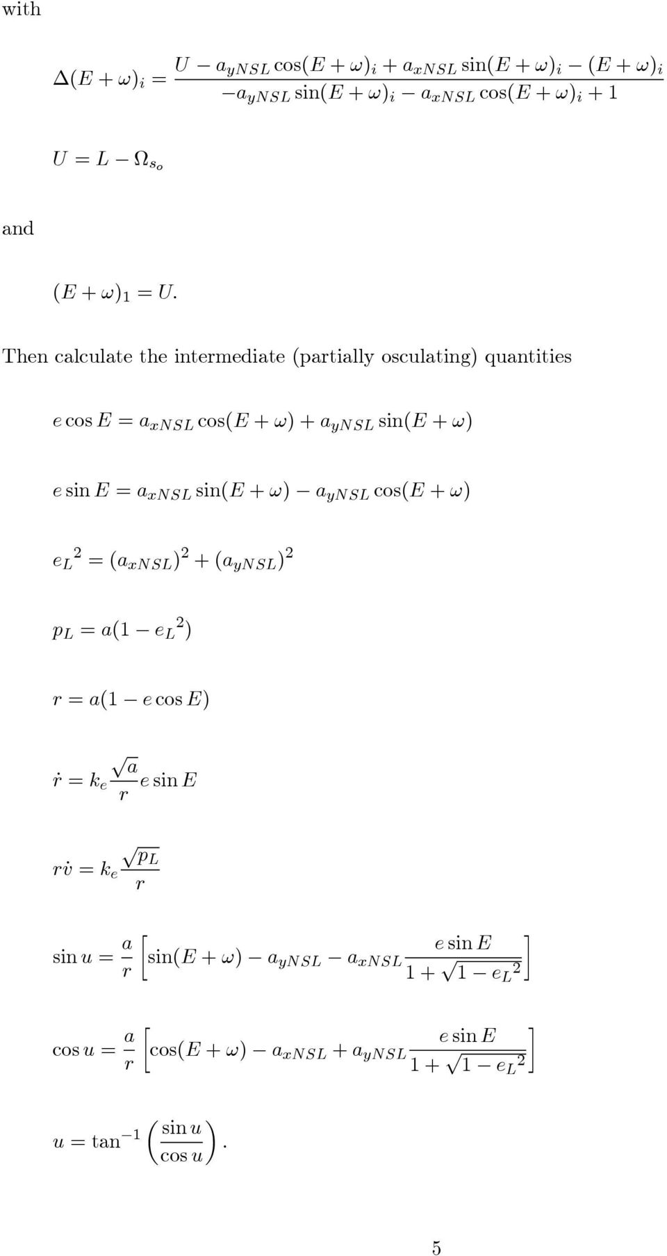 Then calculate the intermediate (partially osculating) quantities e cos E = a xnsl cos(e + ω)+a ynsl sin(e + ω) e sin E = a xnsl sin(e