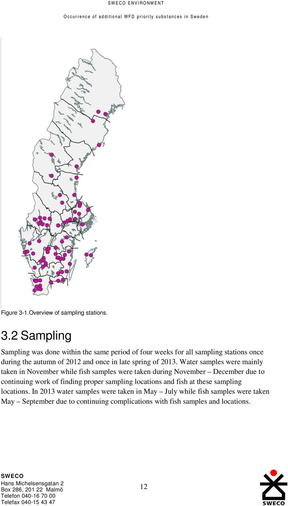 2 Sampling Sampling was done within the same period of four weeks for all sampling stations once during the autumn of 2012 and once in late spring of 2013.