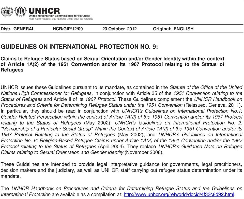 UNHCR issues these Guidelines pursuant to its mandate, as contained in the Statute of the Office of the United Nations High Commissioner for Refugees, in conjunction with Article 35 of the 1951