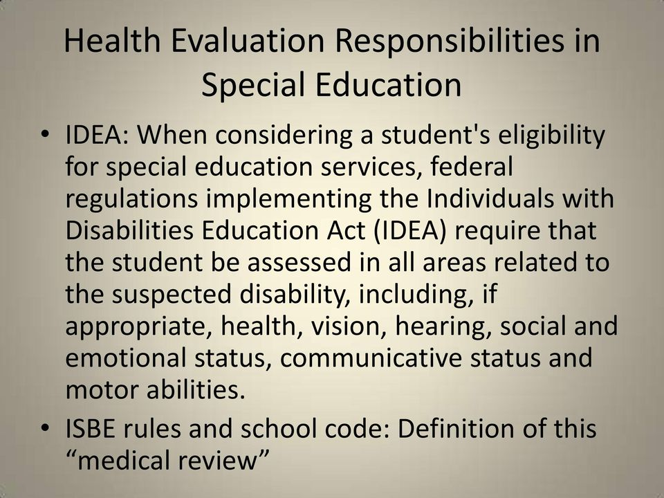 the student be assessed in all areas related to the suspected disability, including, if appropriate, health, vision,