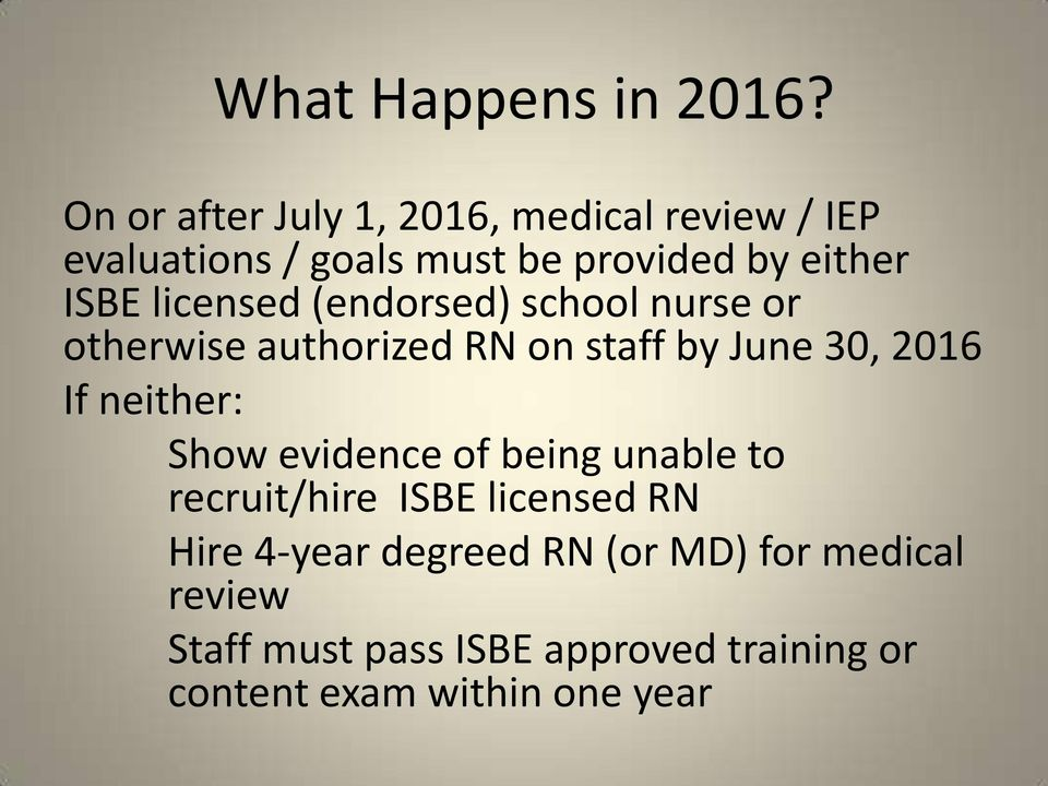 licensed (endorsed) school nurse or otherwise authorized RN on staff by June 30, 2016 If neither: