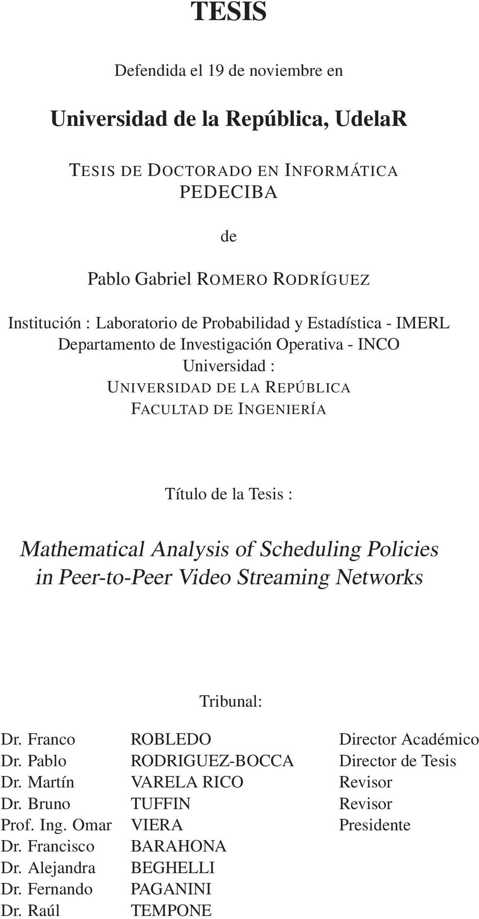 Tesis : Mathematical Analysis of Scheduling Policies in Peer-to-Peer Video Streaming Networks Tribunal: Dr. Franco ROBLEDO Director Académico Dr.