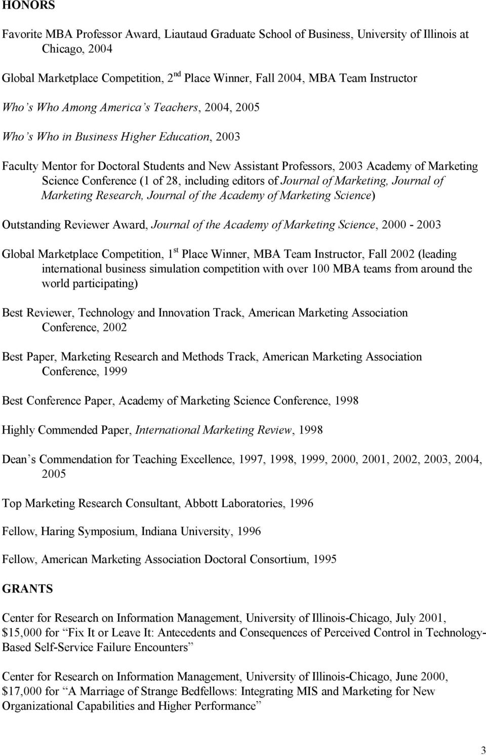 Conference (1 of 28, including editors of Journal of Marketing, Journal of Marketing Research, Journal of the Academy of Marketing Science) Outstanding Reviewer Award, Journal of the Academy of