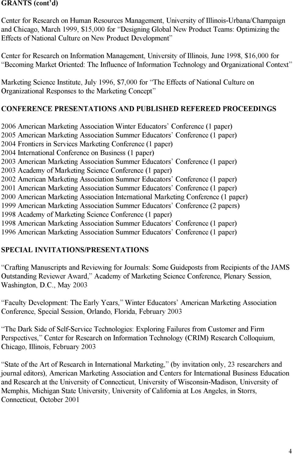 Information Technology and Organizational Context Marketing Science Institute, July 1996, $7,000 for The Effects of National Culture on Organizational Responses to the Marketing Concept CONFERENCE