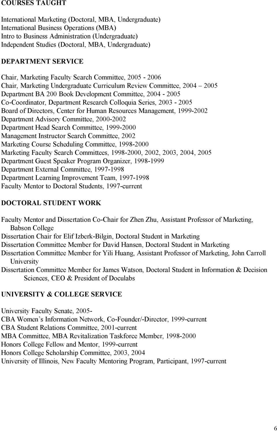 Committee, 2004-2005 Co-Coordinator, Department Research Colloquia Series, 2003-2005 Board of Directors, Center for Human Resources Management, 1999-2002 Department Advisory Committee, 2000-2002