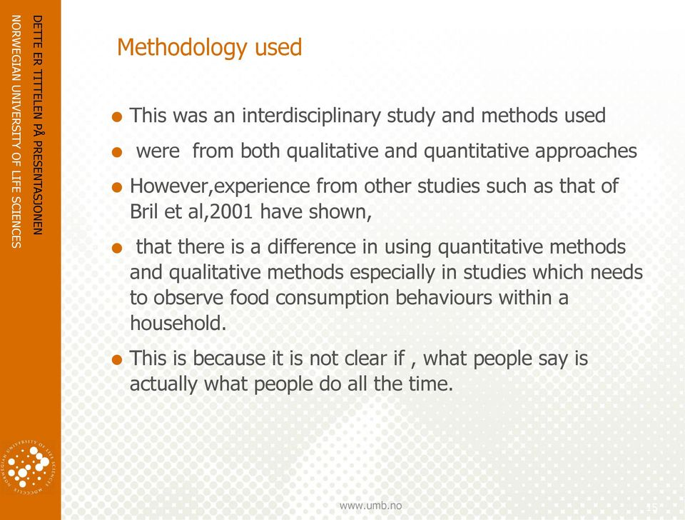 difference in using quantitative methods and qualitative methods especially in studies which needs to observe food