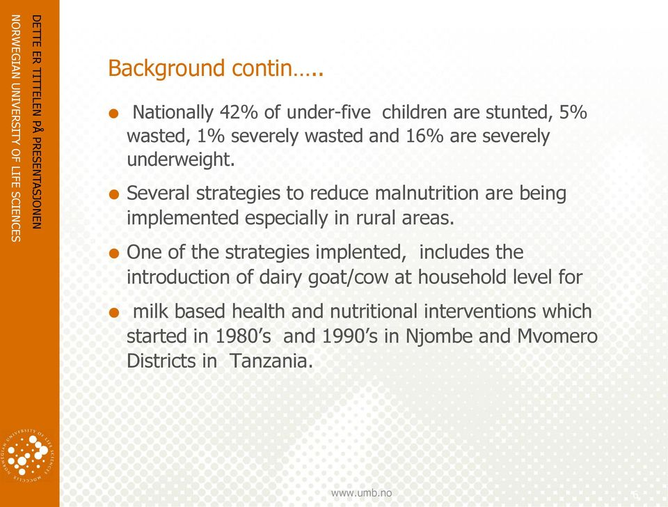 underweight. Several strategies to reduce malnutrition are being implemented especially in rural areas.