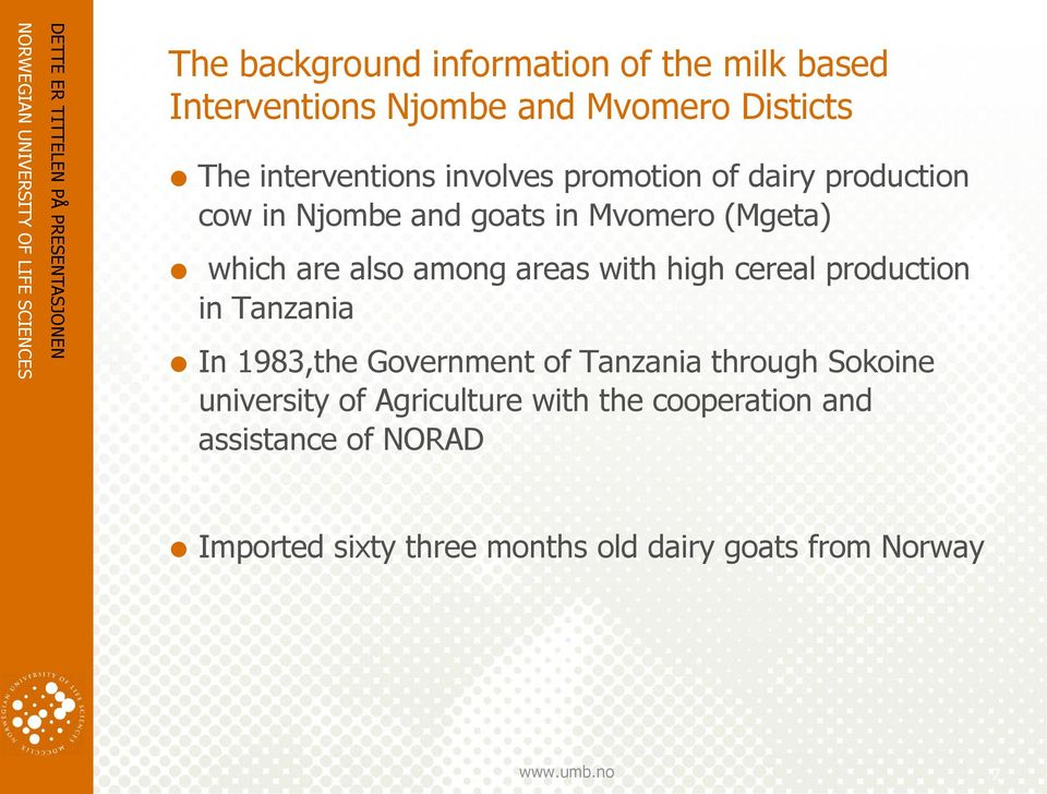 with high cereal production in Tanzania In 1983,the Government of Tanzania through Sokoine university of