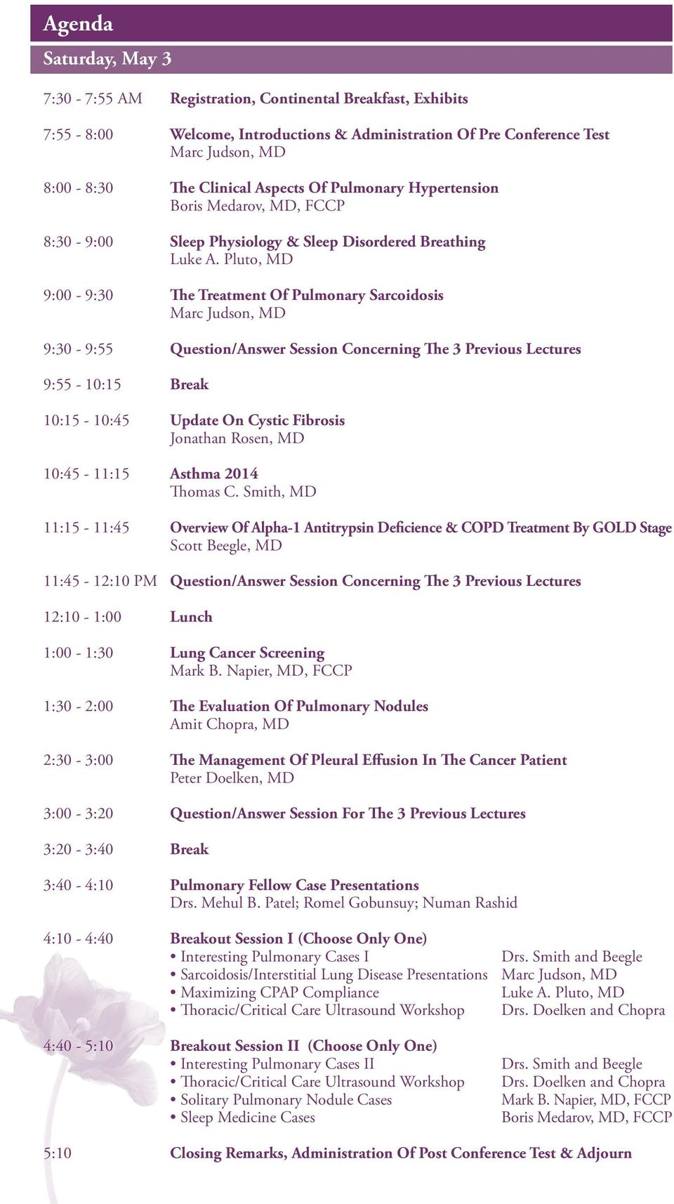 Pluto, MD 9:00-9:30 The Treatment Of Pulmonary Sarcoidosis Marc Judson, MD 9:30-9:55 Question/Answer Session Concerning The 3 Previous Lectures 9:55-10:15 Break 10:15-10:45 Update On Cystic Fibrosis