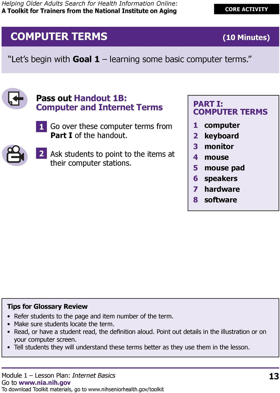 PART I: COMPUTER TERMS 1 computer 2 keyboard 3 monitor 4 mouse 5 mouse pad 6 speakers 7 hardware 8 software Tips for Glossary Review Refer students to the page and item number of the