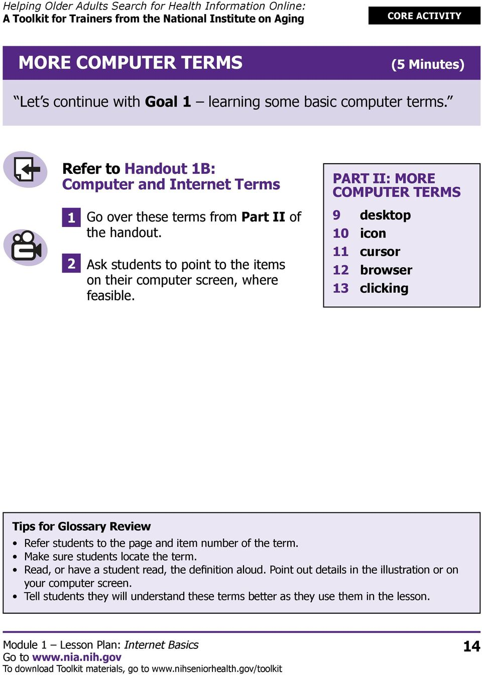 PART II: MORE COMPUTER TERMS 9 desktop 10 icon 11 cursor 12 browser 13 clicking Tips for Glossary Review Refer students to the page and item number of the term.