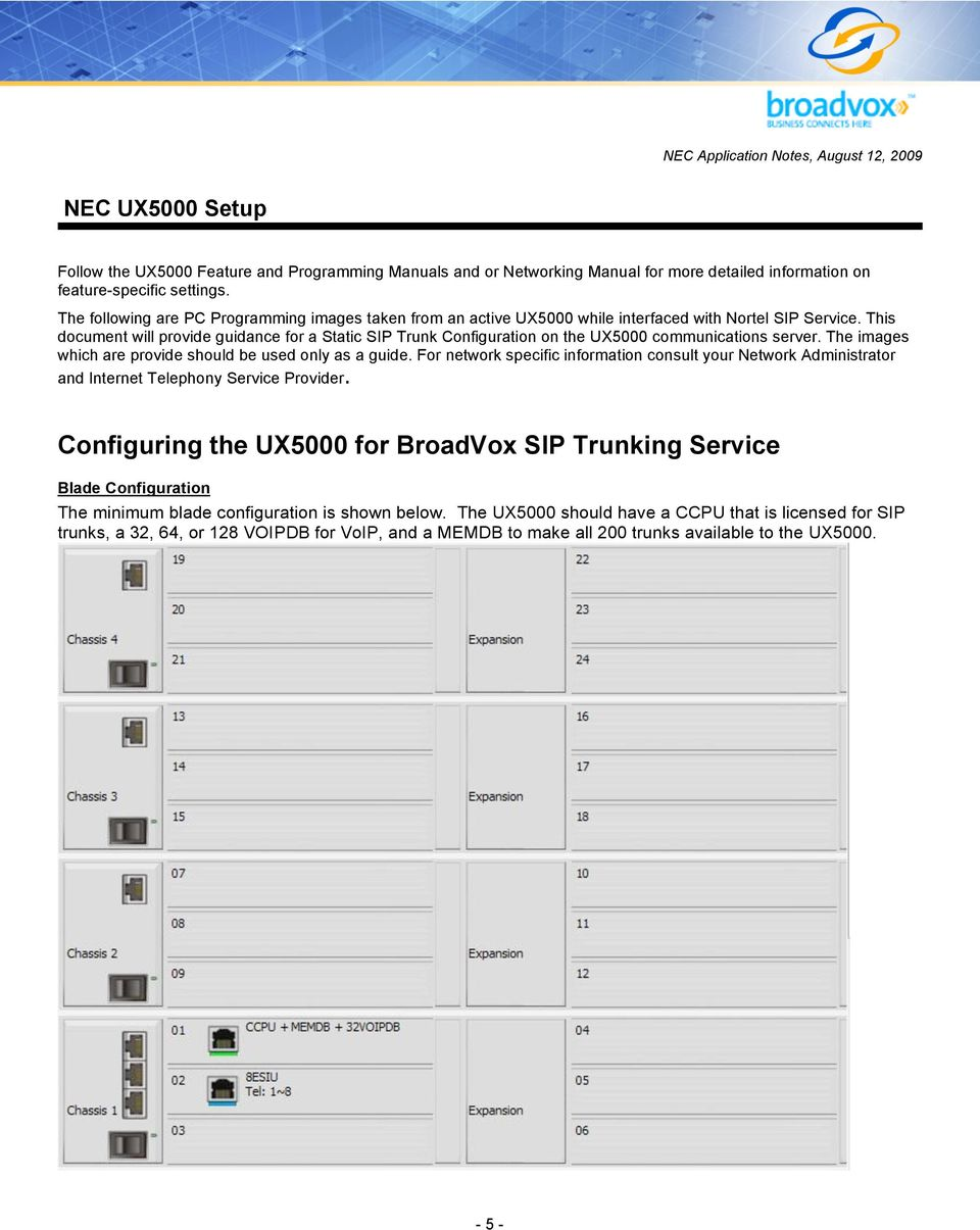 This document will provide guidance for a Static SIP Trunk Configuration on the UX5000 communications server. The images which are provide should be used only as a guide.