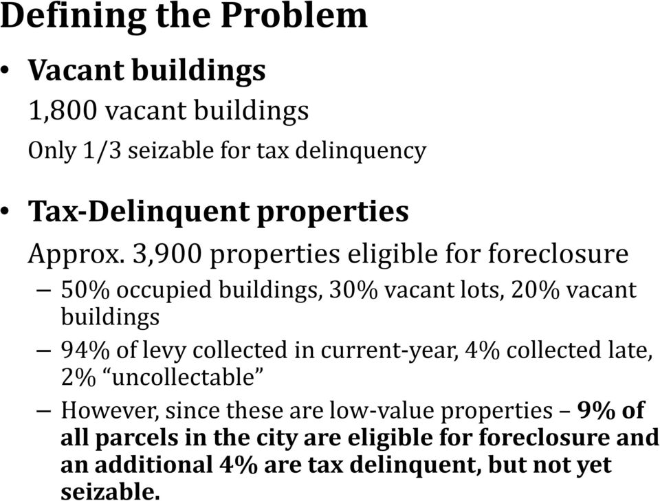 3,900 properties eligible for foreclosure 50% occupied buildings, 30% vacant lots, 20% vacant buildings 94% of levy