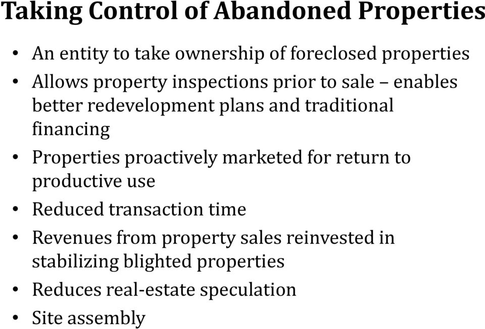 Properties proactively marketed for return to productive use Reduced transaction time Revenues from