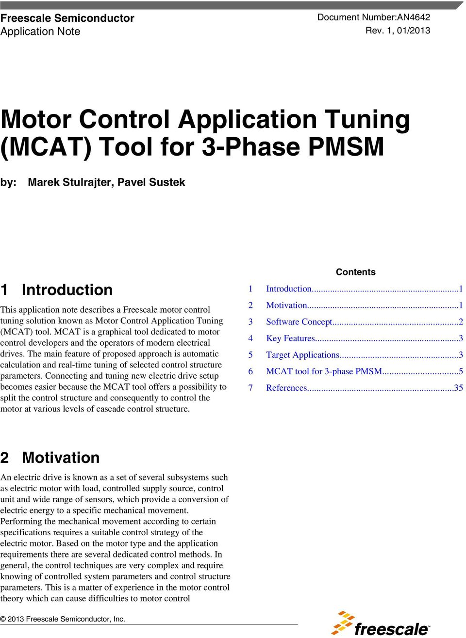 known as Motor Control Application Tuning (MCAT) tool. MCAT is a graphical tool dedicated to motor control developers and the operators of modern electrical drives.