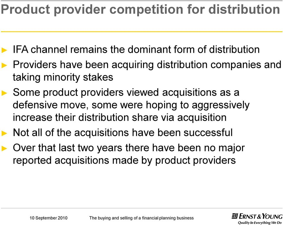 defensive move, some were hoping to aggressively increase their distribution share via acquisition Not all of the