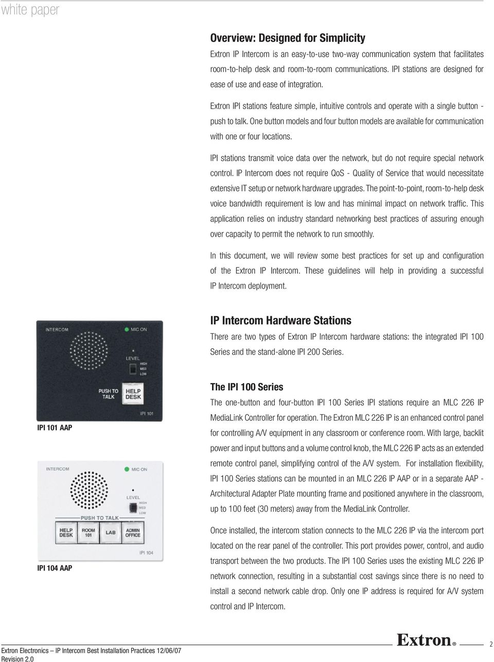 One button models and four button models are available for communication with one or four locations. IPI stations transmit voice data over the network, but do not require special network control.