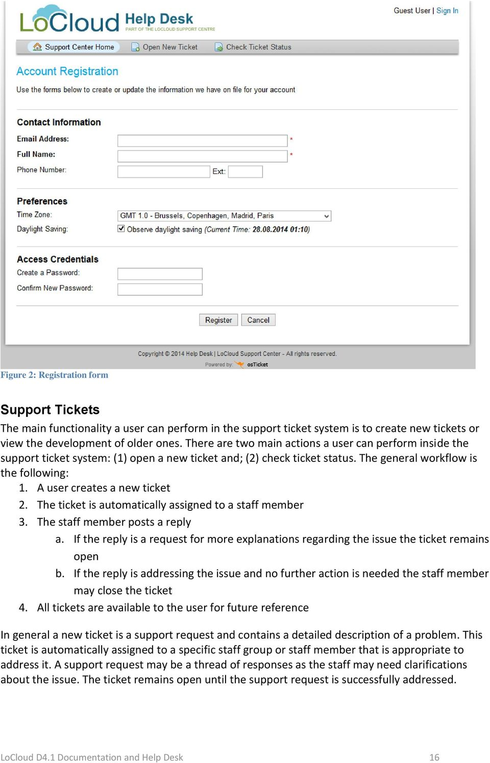 A user creates a new ticket 2. The ticket is automatically assigned to a staff member 3. The staff member posts a reply a.