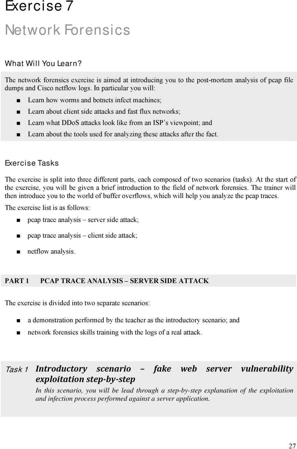 the tools used for analyzing these attacks after the fact. Exercise Tasks The exercise is split into three different parts, each composed of two scenarios (tasks).