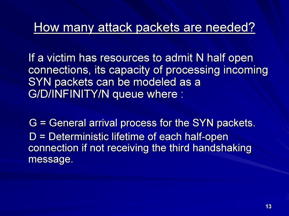 incoming SYN packets can be modeled as a G/D/INFINITY/N queue where : G = General