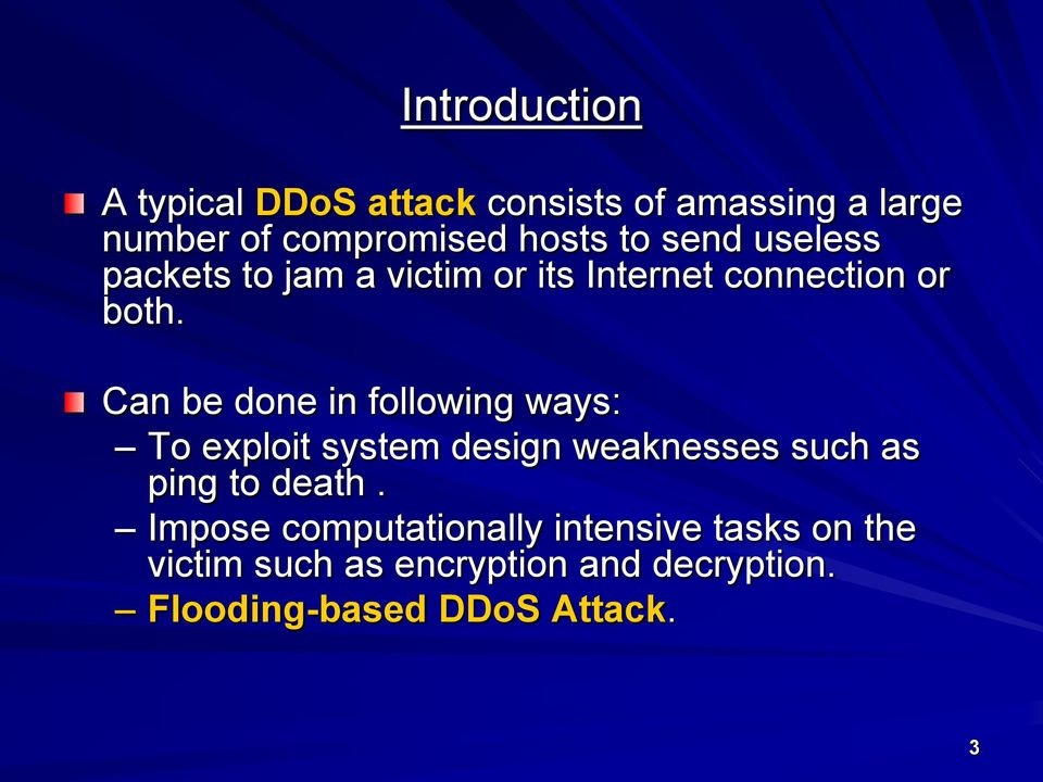 Can be done in following ways: To exploit system design weaknesses such as ping to death.