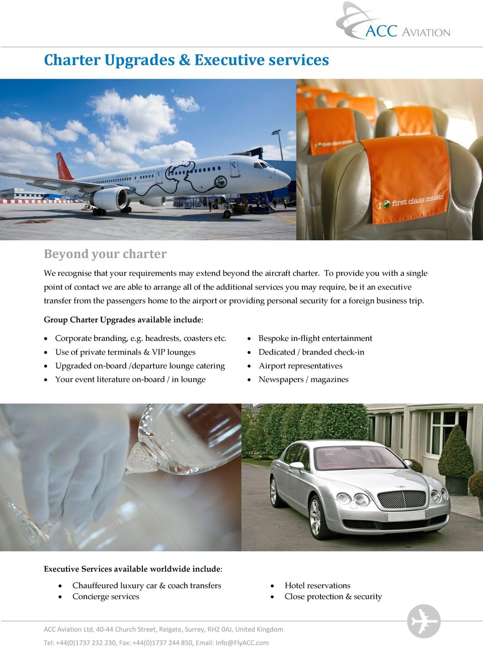 personal security for a foreign business trip. Group Charter Upgrades available include: Corporate branding, e.g. headrests, coasters etc.