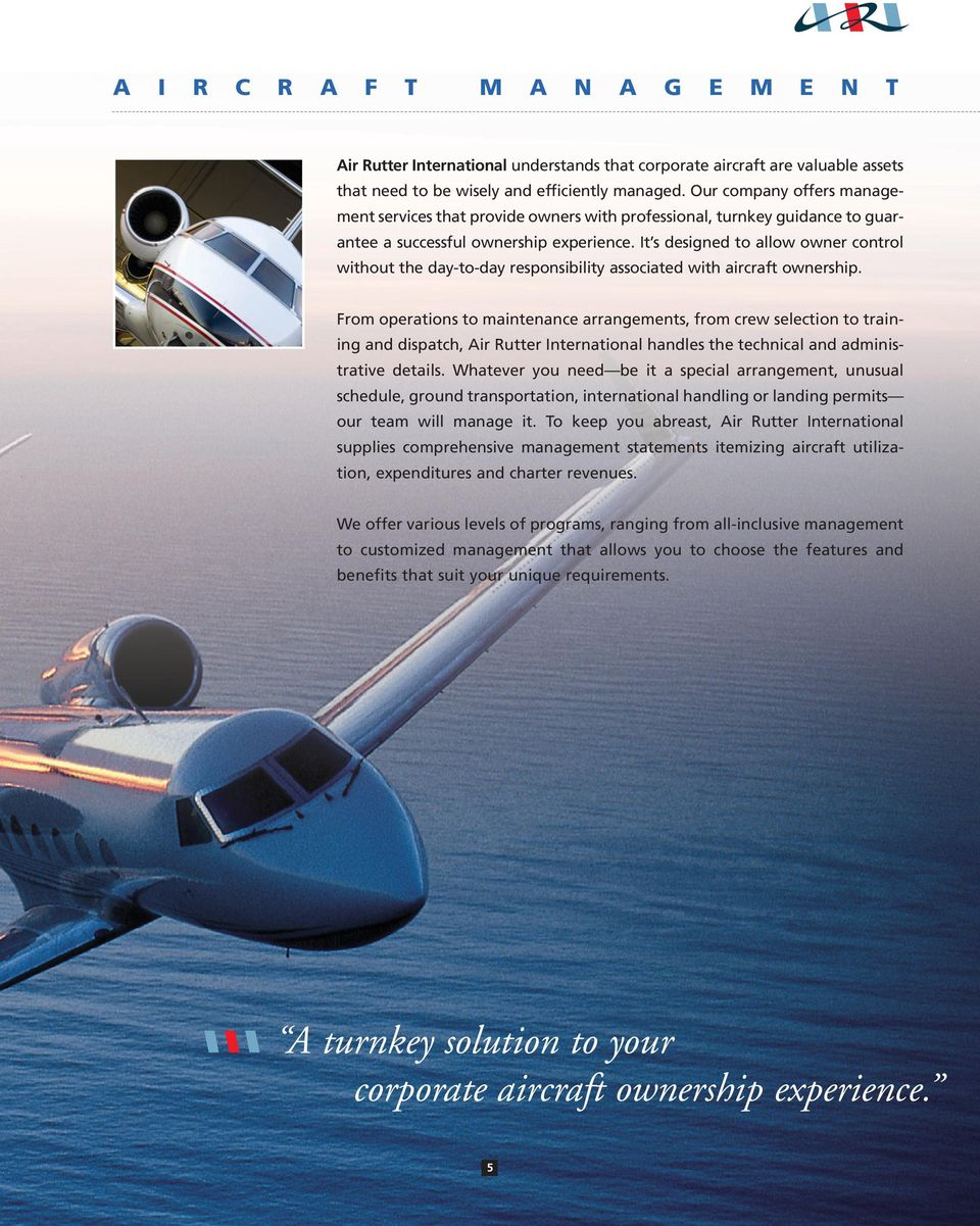 It s designed to allow owner control without the day-to-day responsibility associated with aircraft ownership.