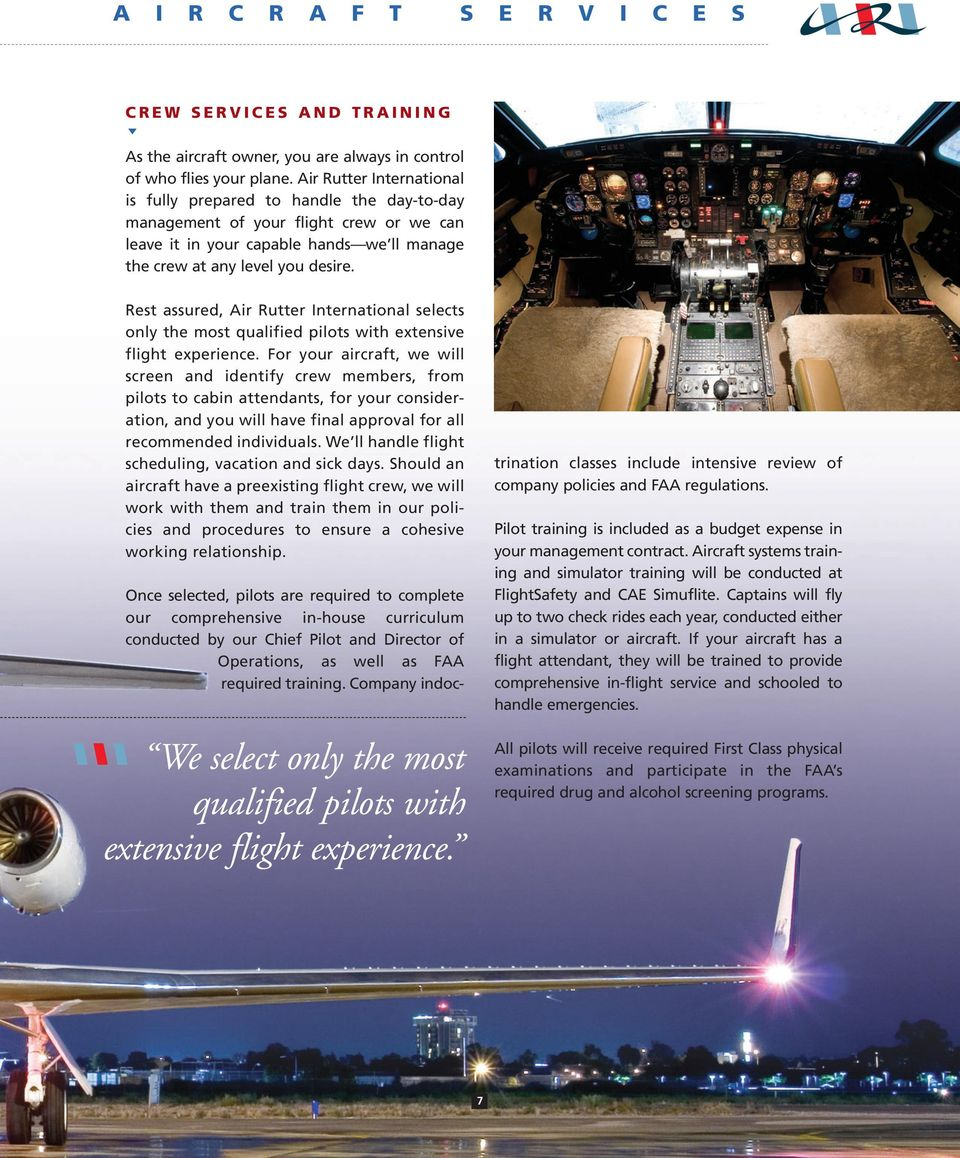 Rest assured, Air Rutter International selects only the most qualified pilots with extensive flight experience.