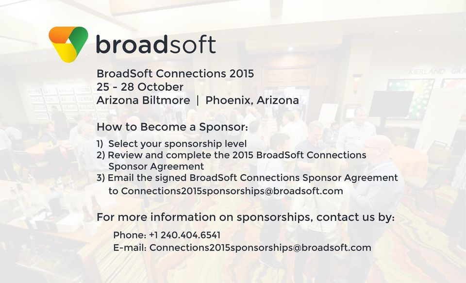 Email the signed BroadSoft Connections Sponsor Agreement to Connections2015sponsorships@broadsoft.