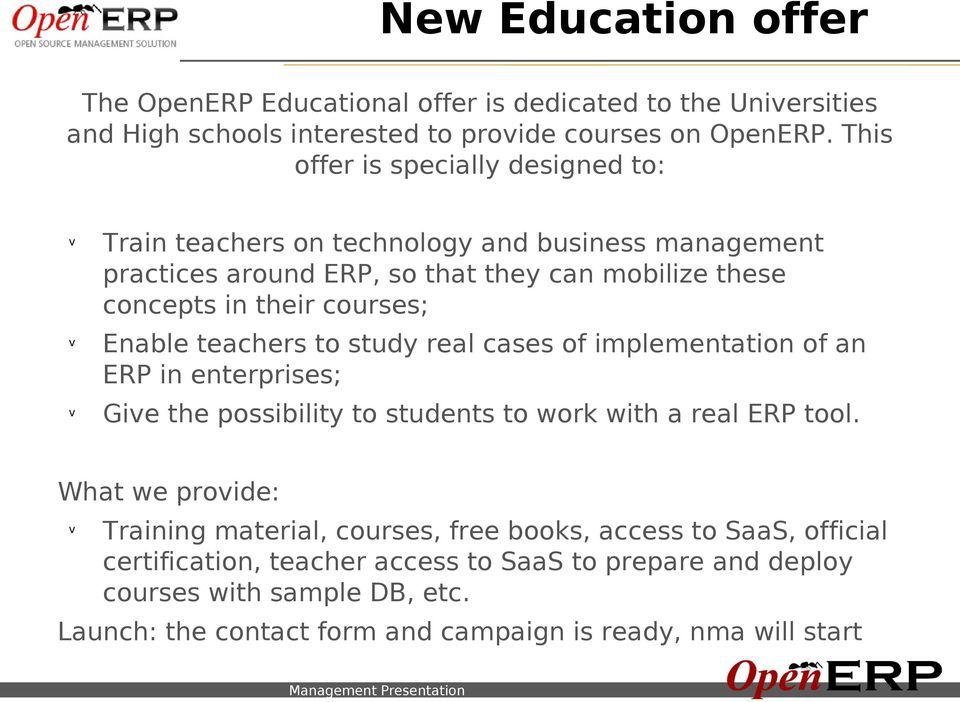 courses; Enable teachers to study real cases of implementation of an ERP in enterprises; Give the possibility to students to work with a real ERP tool.