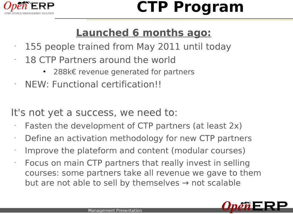 ! It's not yet a success, we need to: - Fasten the development of CTP partners (at least 2x) - Define an activation methodology for new