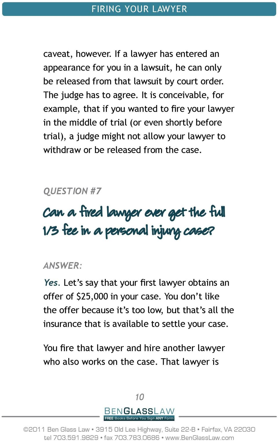 from the case. Question #7 Can a fired lawyer ever get the full 1/3 fee in a personal injury case? Answer: Yes. Let s say that your first lawyer obtains an offer of $25,000 in your case.