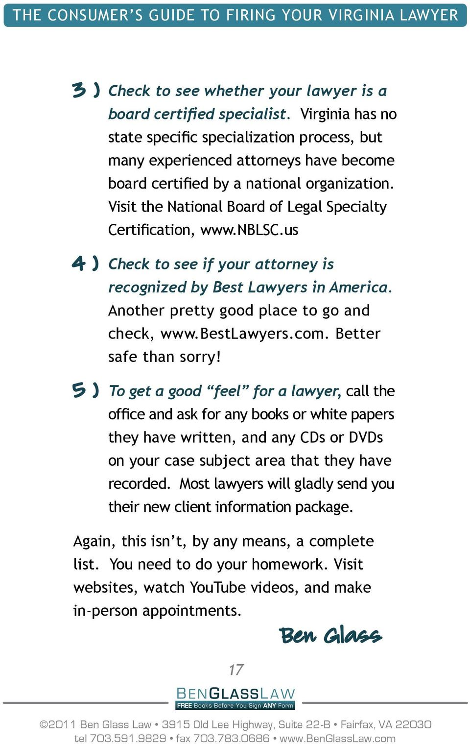 Visit the National Board of Legal Specialty Certification, www.nblsc.us 4 ) Check to see if your attorney is recognized by Best Lawyers in America. Another pretty good place to go and check, www.