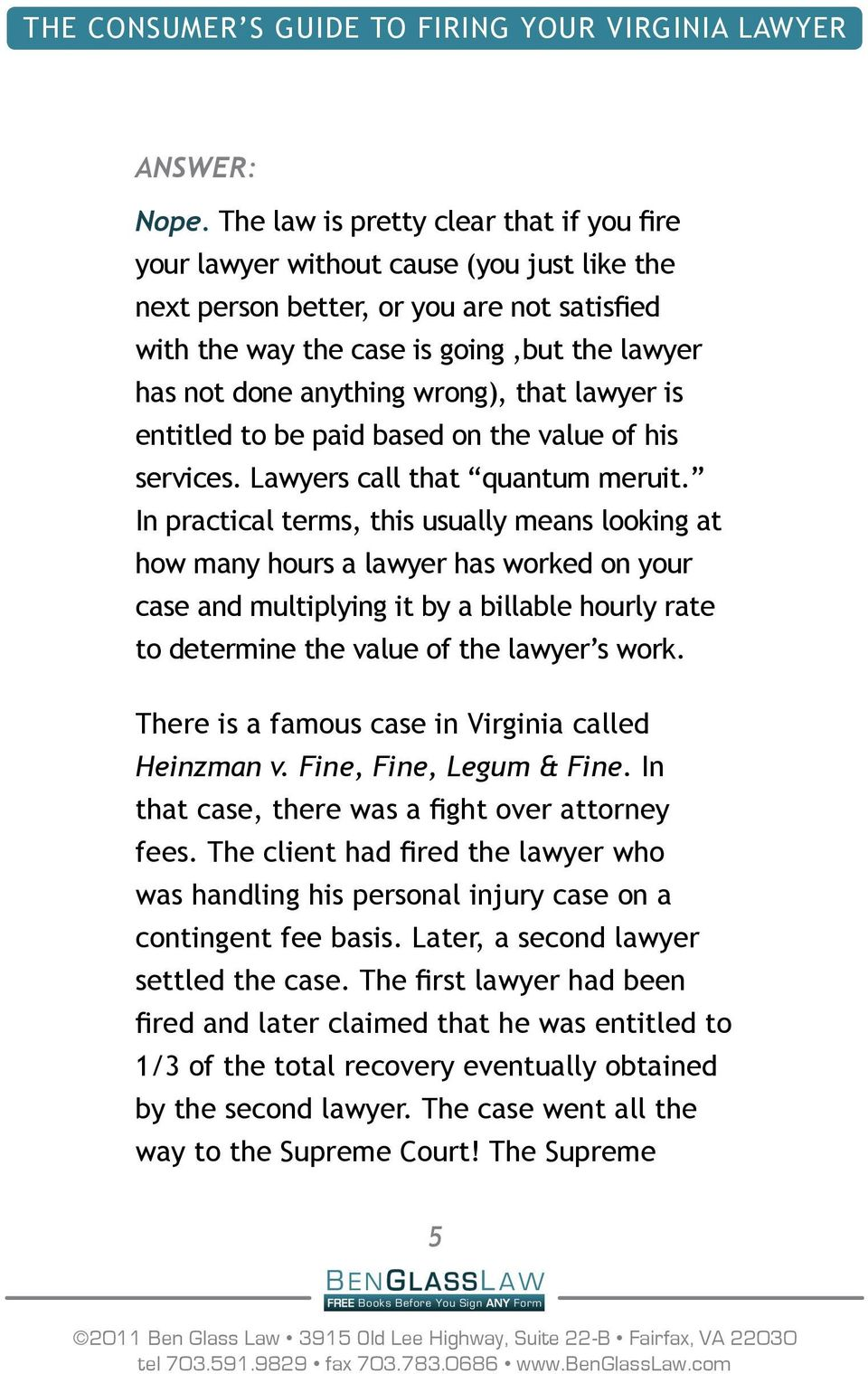 wrong), that lawyer is entitled to be paid based on the value of his services. Lawyers call that quantum meruit.
