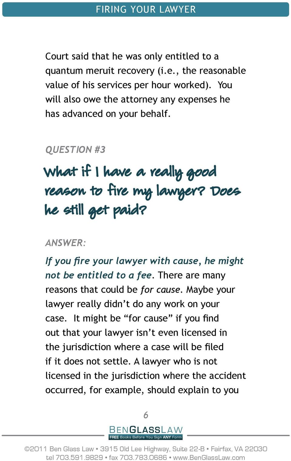 Answer: If you fire your lawyer with cause, he might not be entitled to a fee. There are many reasons that could be for cause. Maybe your lawyer really didn t do any work on your case.