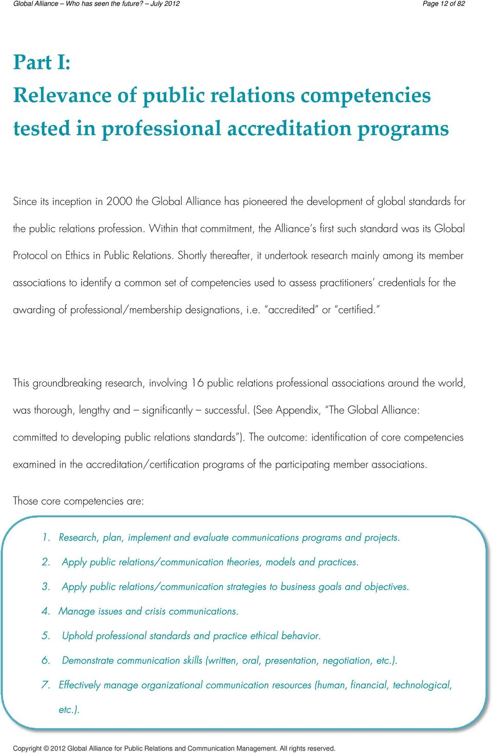 of global standards for the public relations profession. Within that commitment, the Alliance s first such standard was its Global Protocol on Ethics in Public Relations.