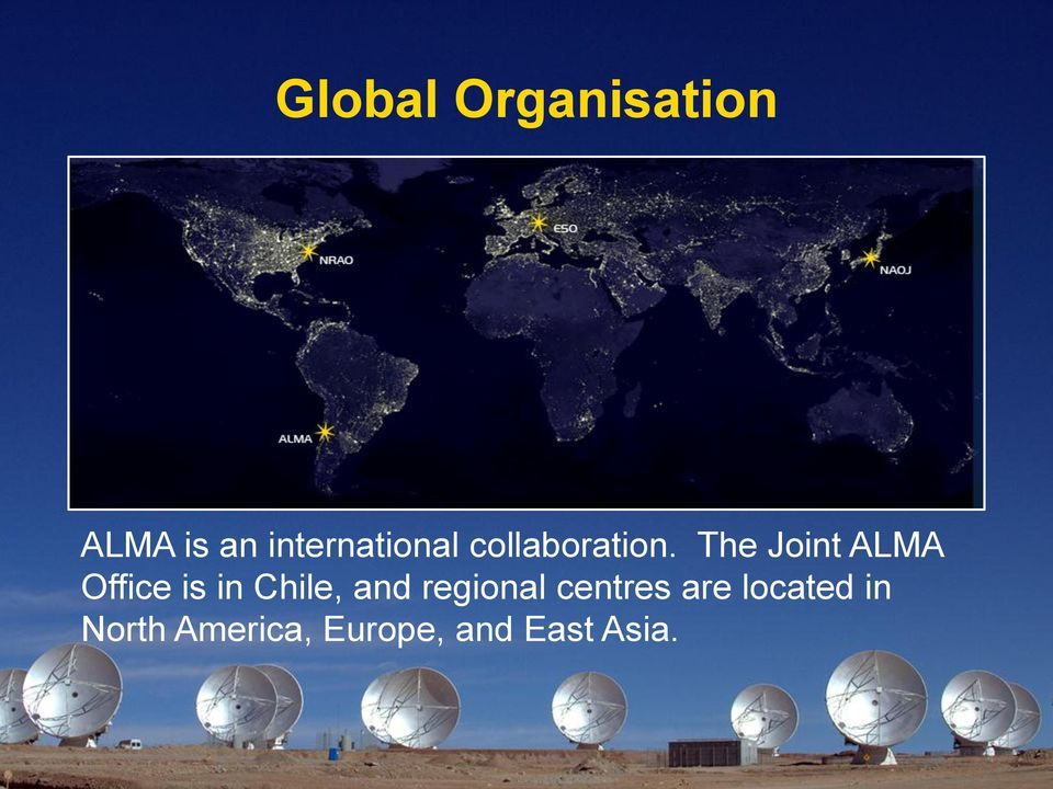 The Joint ALMA Office is in Chile, and