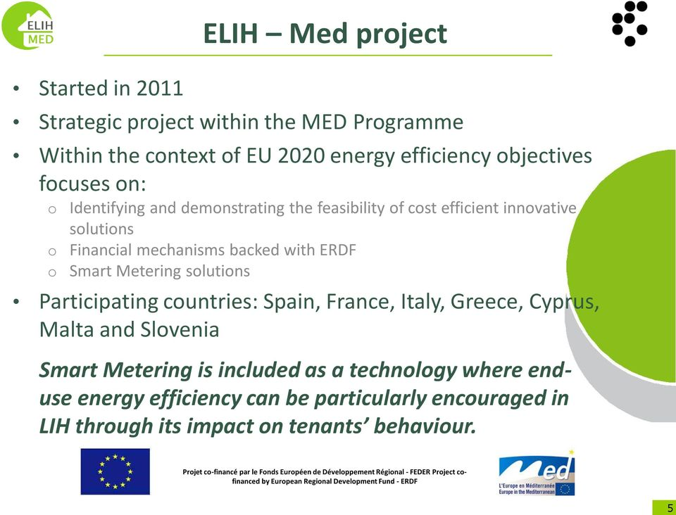 backed with ERDF Smart Metering solutions Participating countries: Spain, France, Italy, Greece, Cyprus, Malta and Slovenia Smart