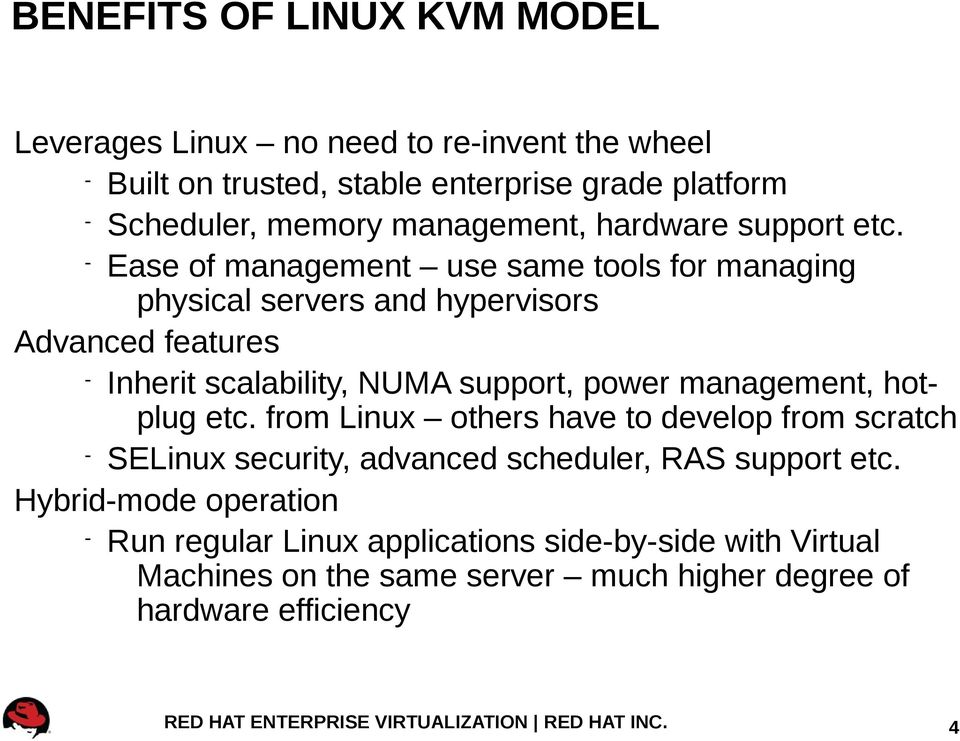 Ease of management use same tools for managing physical servers and hypervisors Advanced features Inherit scalability, NUMA support, power