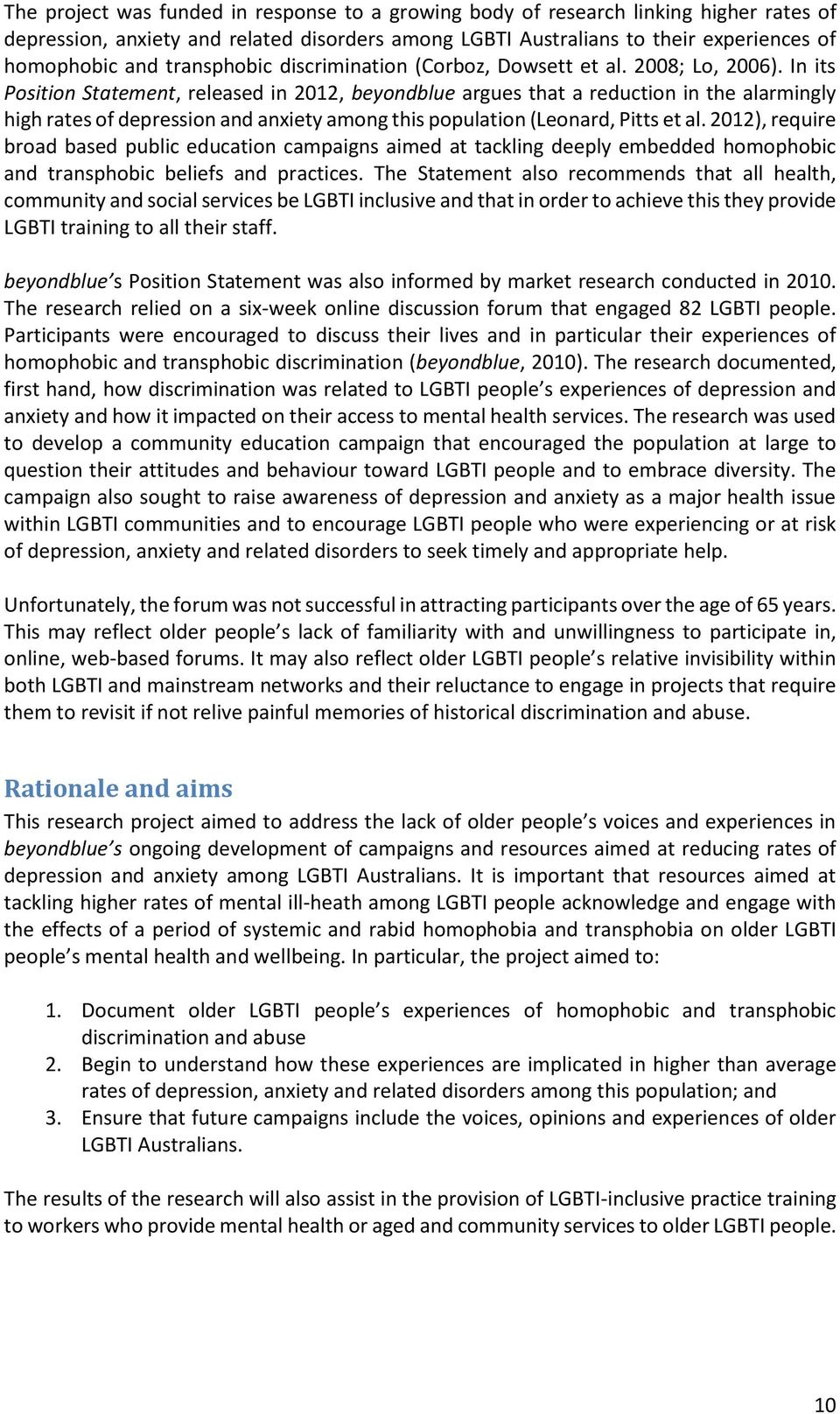 In its Position Statement, released in 2012, beyondblue argues that a reduction in the alarmingly high rates of depression and anxiety among this population (Leonard, Pitts et al.