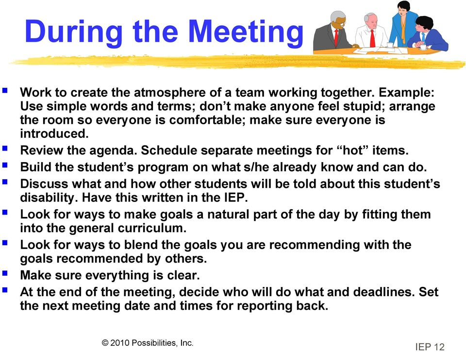 Schedule separate meetings for hot items. Build the student s program on what s/he already know and can do. Discuss what and how other students will be told about this student s disability.
