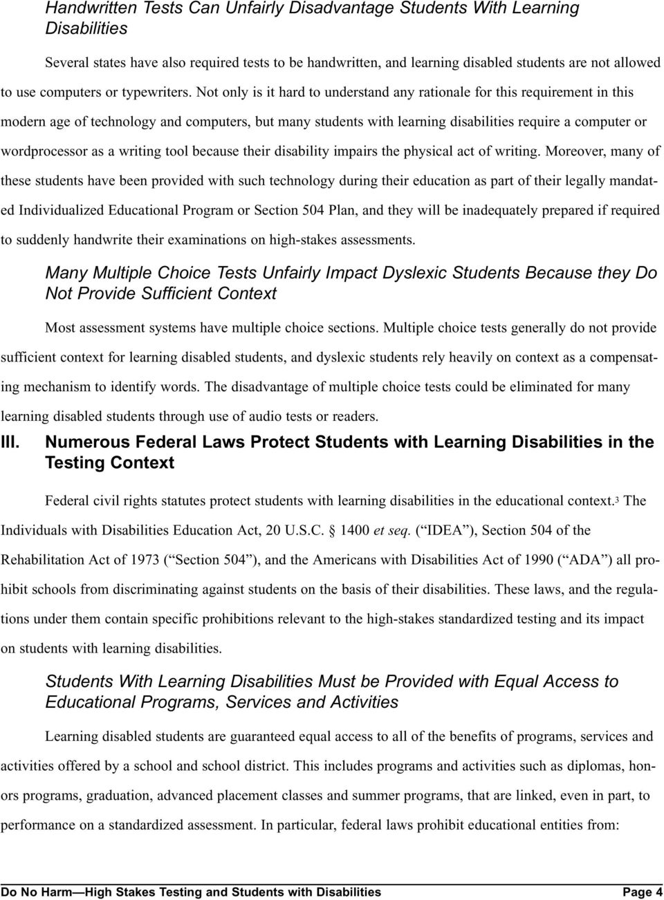 Not only is it hard to understand any rationale for this requirement in this modern age of technology and computers, but many students with learning disabilities require a computer or wordprocessor