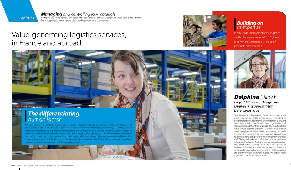 Value-generating logistics services, in France and abroad Building on its expertise in mail order or internet sales logistics and today a reference in B to C, Deret e-commerce manages all types of